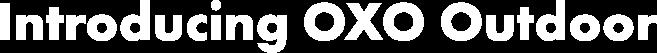 introducing oxo outdoor
